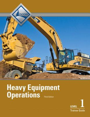 Heavy Equipment Operations Level 1 Trainee Guide By Nccer (COR)