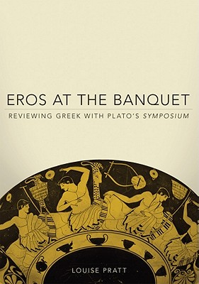Eros at the Banquet By Pratt, Louise